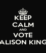 KEEP CALM AND VOTE ALISON KING - Personalised Poster A4 size