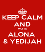 KEEP CALM AND VOTE ALONA  & YEDIJAH - Personalised Poster A4 size