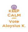 KEEP CALM AND Vote Aloysius K. - Personalised Poster A4 size