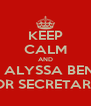 KEEP CALM AND VOTE ALYSSA BENITEZ  FOR SECRETARY  - Personalised Poster A4 size
