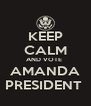 KEEP CALM AND VOTE  AMANDA PRESIDENT  - Personalised Poster A4 size