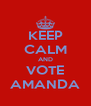 KEEP CALM AND VOTE AMANDA - Personalised Poster A4 size