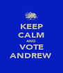 KEEP CALM AND VOTE ANDREW - Personalised Poster A4 size