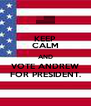 KEEP CALM AND VOTE ANDREW FOR PRESIDENT. - Personalised Poster A4 size