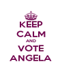 KEEP CALM AND VOTE ANGELA - Personalised Poster A4 size