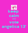 keep  calm and vote angelica 13' - Personalised Poster A4 size