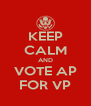 KEEP CALM AND VOTE AP FOR VP - Personalised Poster A4 size
