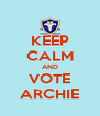 KEEP CALM AND VOTE ARCHIE - Personalised Poster A4 size
