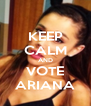KEEP CALM AND VOTE ARIANA - Personalised Poster A4 size