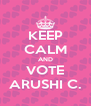 KEEP CALM AND VOTE ARUSHI C. - Personalised Poster A4 size