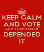 KEEP CALM AND VOTE AS IF YOUR HEALTH DEPENDED IT - Personalised Poster A4 size