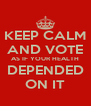 KEEP CALM AND VOTE AS IF YOUR HEALTH DEPENDED ON IT - Personalised Poster A4 size