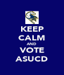 KEEP CALM AND VOTE ASUCD - Personalised Poster A4 size