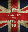 KEEP CALM AND VOTE AT 16 - Personalised Poster A4 size