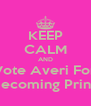 KEEP CALM AND Vote Averi For Homecoming Princess - Personalised Poster A4 size