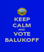 KEEP CALM AND VOTE BALUKOFF - Personalised Poster A4 size