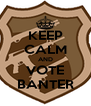 KEEP CALM AND VOTE BANTER - Personalised Poster A4 size