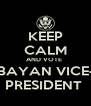 KEEP CALM AND VOTE  BAYAN VICE- PRESIDENT  - Personalised Poster A4 size