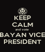KEEP CALM and vote  BAYAN VICE PRESIDENT - Personalised Poster A4 size