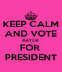 KEEP CALM AND VOTE BAYLIE FOR  PRESIDENT - Personalised Poster A4 size