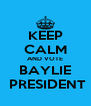 KEEP CALM AND VOTE BAYLIE  PRESIDENT - Personalised Poster A4 size