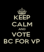 KEEP CALM AND VOTE  BC FOR VP - Personalised Poster A4 size