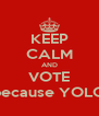 KEEP CALM AND VOTE because YOLO - Personalised Poster A4 size