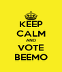 KEEP CALM AND VOTE BEEMO - Personalised Poster A4 size