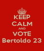 KEEP CALM AND VOTE Bertoldo 23 - Personalised Poster A4 size