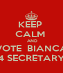 KEEP  CALM   AND VOTE  BIANCA 4 SECRETARY - Personalised Poster A4 size