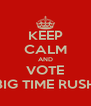 KEEP CALM AND VOTE BIG TIME RUSH - Personalised Poster A4 size