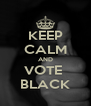 KEEP CALM AND VOTE  BLACK - Personalised Poster A4 size