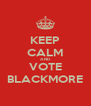 KEEP CALM AND VOTE BLACKMORE - Personalised Poster A4 size