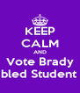 KEEP CALM AND Vote Brady Disabled Student PTO - Personalised Poster A4 size