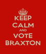 KEEP CALM AND VOTE BRAXTON - Personalised Poster A4 size