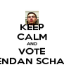 KEEP CALM AND VOTE BRENDAN SCHANN - Personalised Poster A4 size