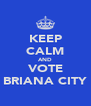KEEP CALM AND VOTE BRIANA CITY - Personalised Poster A4 size