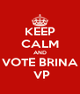 KEEP CALM AND VOTE BRINA  VP - Personalised Poster A4 size