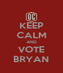 KEEP CALM AND VOTE BRYAN - Personalised Poster A4 size