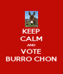 KEEP CALM AND VOTE BURRO CHON - Personalised Poster A4 size