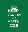 KEEP  CALM and VOTE  C2B - Personalised Poster A4 size