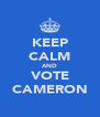 KEEP CALM AND VOTE CAMERON - Personalised Poster A4 size