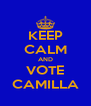 KEEP CALM AND VOTE CAMILLA - Personalised Poster A4 size