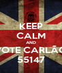 KEEP CALM AND VOTE CARLÃO 55147 - Personalised Poster A4 size