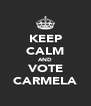 KEEP CALM AND VOTE CARMELA - Personalised Poster A4 size