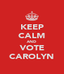 KEEP CALM AND VOTE CAROLYN - Personalised Poster A4 size