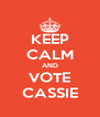 KEEP CALM AND VOTE CASSIE - Personalised Poster A4 size