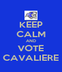 KEEP CALM AND VOTE CAVALIERE - Personalised Poster A4 size