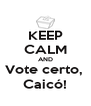 KEEP CALM AND Vote certo,  Caicó! - Personalised Poster A4 size