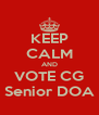 KEEP CALM AND VOTE CG Senior DOA - Personalised Poster A4 size